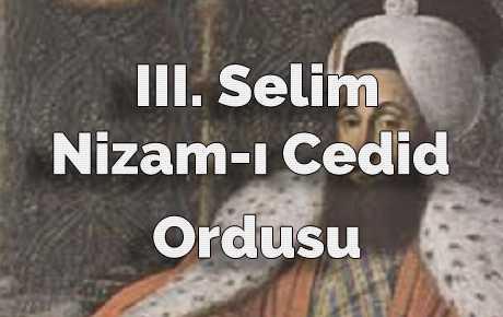 Nizam-ı Cedit Ordusu Kurucusu III. Selim