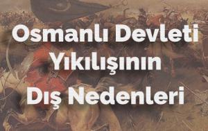Osmanlı Devletinin Yıkılışının Dış Nedenleri