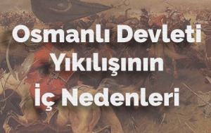 Osmanlı Devleti Yıkılışının İç Nedenleri